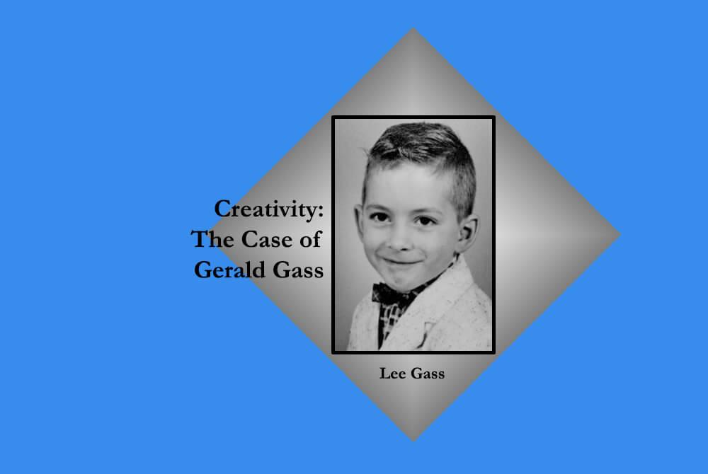 Creativity: The Case of Gerald Gass
